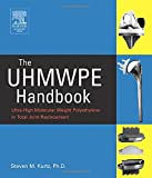 The UHMWPE Handbook: Ultra-High Molecular Weight Polyethylene in Total Joint Replacement