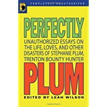 Perfectly Plum: Unauthorized Essays On the Life, Loves And Other Disasters of Stephanie Plum, Trenton Bounty Hunter (Smart Pop series) (2007-06-01)