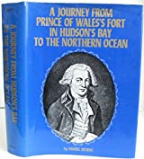 Journey from Prince of Wale's Fort in Hudson's Bay to the Northern Ocean