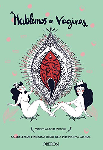 Hablemos de vaginas. Salud sexual femenina desde una perspectiva global (Libros Singulares)