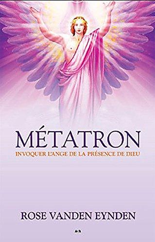 Métatron - Invoquer l'ange de la présence de Dieu par Rose Vanden Eynden