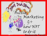 Bang Your Drum Online Marketing G+ How NOT to do it usato  Spedito ovunque in Italia