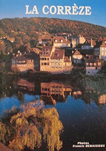 La Corrèze, 2e édition par Francis Debaisieux