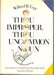 O Thou Improper, Thou Uncommon Noun: An Etymology of Words That Once Were Names by Willard R. Espy (1978-12-23)