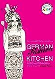 German Fashion Kitchen. 55 deutsche Modedesigner verraten ihre ganz persönlichen Lieblingsrezepte [STANDARD VERSION]