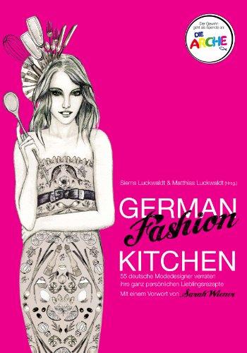 German Fashion Kitchen: 55 deutsche Modedesigner verraten ihre ganz persönlichen Lieblingsrezepte [STANDARD VERSION]
