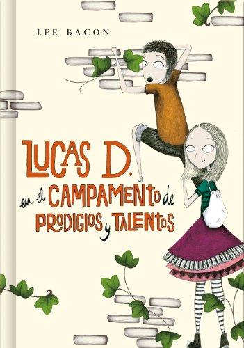 Lucas D. en el campamento de prodigios y talentos (Lucas D. 2) por Lee Bacon