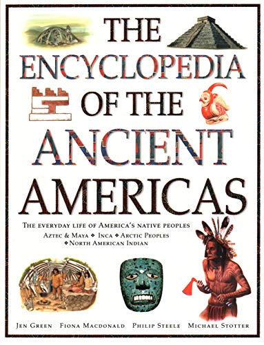 The Encyclopedia of the Ancient Americas: The Everyday Life of America's Native Peoples: Aztec & Maya, Inca, Arctic Peoples, Native American Indian por Jen Green