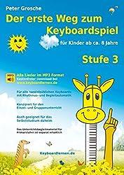 Der erste Weg zum Keyboardspiel (Stufe 3): Für Kinder ab ca. 8 Jahre - Keyboardlernen leicht gemacht - Ein großer Schritt in die Welt der Musik - Die Welt des Keyboardspielens