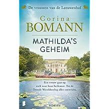 Mathilda's geheim: Een vrouw gaat op zoek naar haar herkomst. Tot de Tweede Wereldoorlog alles ontwricht. (Vrouwen van de Leeuwenhof Book 2)