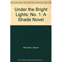 Under the Bright Lights: No. 1: A Shade Novel by Daniel Woodrell (1996-10-14)