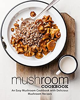 Mushroom Cookbook: An Easy Mushroom Cookbook with Delicious Mushroom Recipes (English Edition) par [Press, BookSumo]