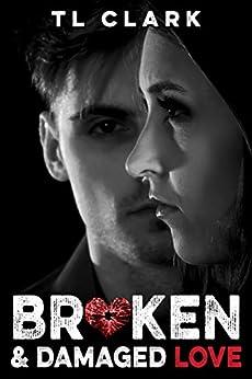 Broken & Damaged Love by [Clark, TL]