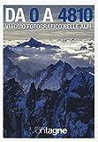 Da 0 a 4810. Viaggio fotografico nelle Alpi. Ediz. illustrata