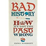 Bad History: How We Got the Past Wrong by Emma Marriott (2011-09-01)