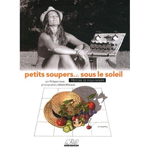 Petits soupers... sous le soleil : 40 histoires de pique-nique, 80 recettes dans le panier
