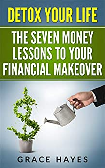 DETOX YOUR LIFE: The Seven Money Lessons to Your Financial Makeover (English Edition) de [Hayes, Grace]