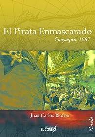 El pirata enmascarado: Guayaquil 1687 par  Juan Carlos Riofrío Martínez-Villalba