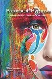 Praxisbuch Hypnose: Lernen Sie Hypnose in nur 4 Wochen