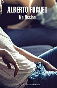 No Ficción / Non-Fiction par Alberto Fuguet