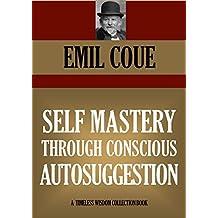SELF MASTERY THROUGH CONSCIOUS AUTOSUGGESTION (Timeless Wisdom Collection Book 456) (English Edition)