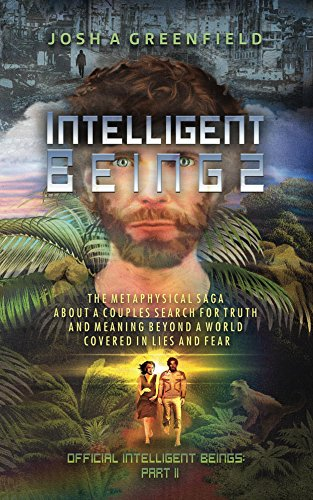 Intelligent Beings: The Metaphysical Saga About a Couples Search For Truth and Meaning Beyond a World Covered in Lies and Fear (Official Intelligent Beings Book 2)