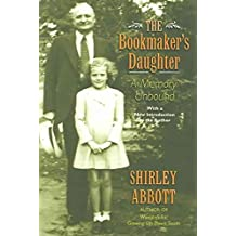 [The Bookmaker's Daughter: A Memory Unbound] (By: Shirley Abbott) [published: May, 2006]
