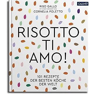 Risotto, ti amo!: 101 Rezepte der besten Köche der Welt