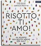 Risotto, ti amo!: 101 Rezepte der besten Köche der Welt -