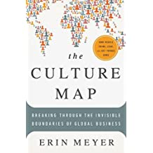 The Culture Map : Decoding How People Think and Get Things Done in a Global World
