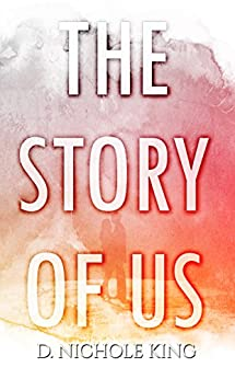 The Story of Us by [King, d. Nichole]