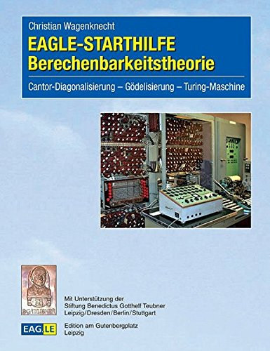 EAGLE-STARTHILFE Berechenbarkeitstheorie: Cantor-Diagonalisierung - Gödelisierung - Turing-Maschine