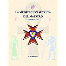 LA MEDITACIÓN SECRETA DEL MAESTRO  GUÍA PRACTICA: Guia Rapida De Meditación Alquimica,
