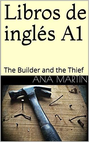 Libros de inglés A1: The Builder and the Thief eBook: Martín , Ana ...