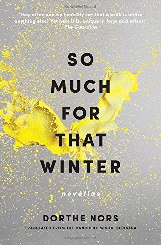 So Much for That Winter: Novellas by Dorthe Nors (2016-06-21)