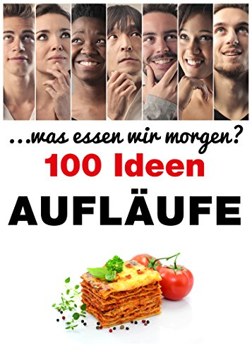 Aufläufe Gratins und Soufflés: 100 Ideen (. . .was essen wir morgen?) Groß-soufflé