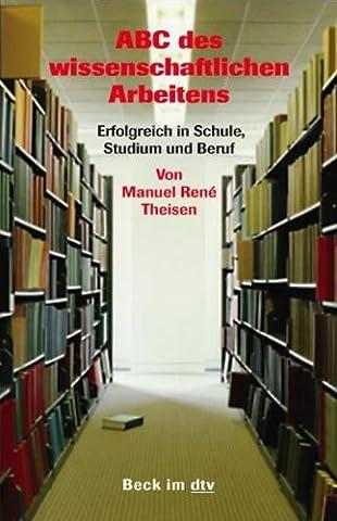 ABC des wissenschaftlichen Arbeitens: Erfolgreich in Schule, Studium und Beruf (Beck im dtv) (Theisen Wissenschaftliches Arbeiten)