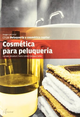 Cosmética para peluquería (CFGM PELUQUERÍA Y COSMETICA CAPILAR) por P. Gálvez, A. Seller C. Alcantud