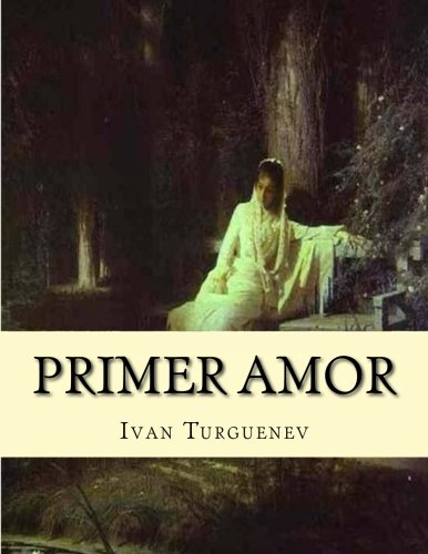 Primer amor por Ivan Turguenev