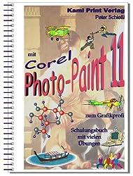 Corel Photo-Paint 11 - digitale Fotobearbeitung: Schulungsbuch mit vielen Übungen