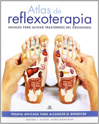 Atlas de Reflexoterapia: Masajes para Aliviar Trastornos del Organismo (Salud Alternativa)