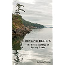 Beyond Beliefs: The Lost Teachings of Sydney Banks (English Edition)