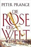 Die Rose der Welt: Roman - Peter Prange