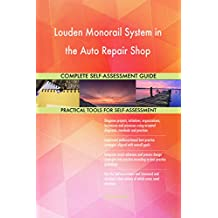 Louden Monorail System in the Auto Repair Shop All-Inclusive Self-Assessment - More than 680 Success Criteria, Instant Visual Insights, Spreadsheet Dashboard, Auto-Prioritized for Quick Results