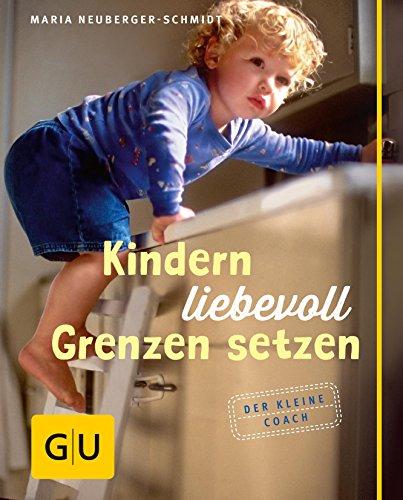 Kindern liebevoll Grenzen setzen (GU Kleiner Coach Partnerschaft & Familie) -