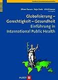 Globalisierung - Gerechtigkeit - Gesundheit: Einführung in International Public Health -