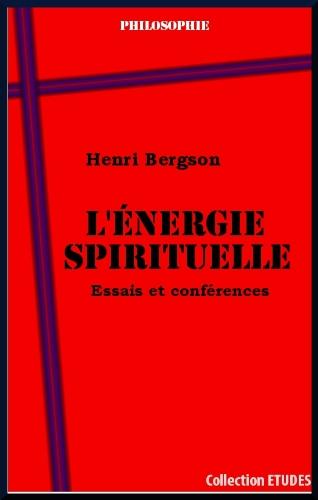 L'énergie spirituelle. Essais et conférences par Henri Bergson