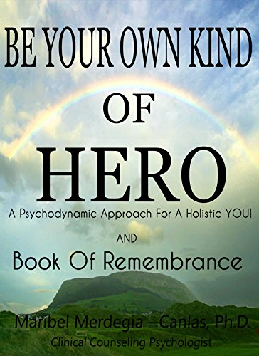 Be Your Own Kind of Hero: A Psychodynamic Approach for a Holistic YOU! and Book of Remembrance