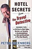 Hotel Secrets from the Travel Detective: Insider Tips on Getting the Best Value, Service, and Security in Accommodations from Bed-And-Breakfasts to Fi [Idioma Inglés]