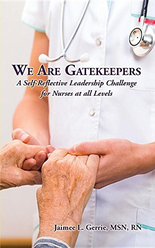 We Are Gatekeepers: A Self-Reflective Leadership Challenge for Nurses at All Levels